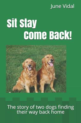 Sit - Stay Come Back!: The story of two dogs finding their way back home (Just Trust)