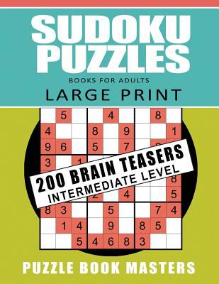Sudoku Puzzles Books for Adults - Large Print: 200 Brain Teasers Intermediate Level