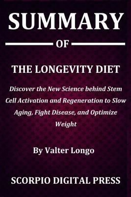 Summary Of The Longevity Diet : Discover the New Science behind Stem Cell Activation and Regeneration to Slow Aging, Fight Disease, and Optimize Weigh