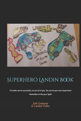 SuperHero Landin Book: If Landin can be successful, so can all of you. You can be your own SuperHero! Remember to live your light!