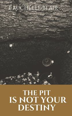 THE PIT IS NOT YOUR DESTINY: It's Only an Experience