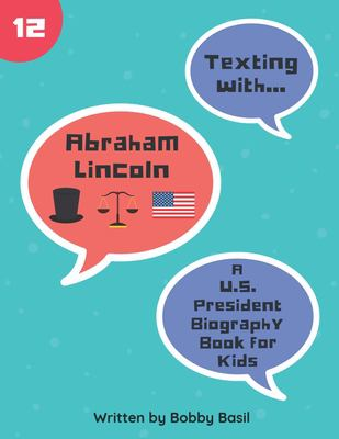Texting with Abraham Lincoln: A U.S. President Biography Book for Kids (Texting with History)