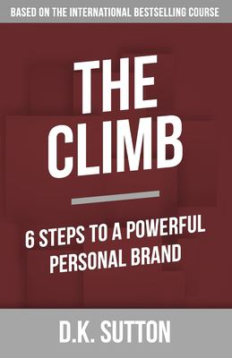 The Climb: 6 Steps to a Powerful Personal Brand