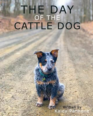 The Day of the Cattle Dog: A childern's book about a working Australian Cattle Dog and his adventures!