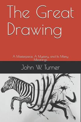 The Great Drawing: A Masterpiece, A Mystery, and Its Many Meanings