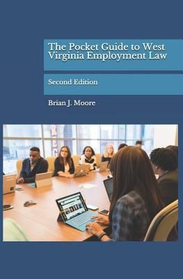 The Pocket Guide to West Virginia Employment Law: Second Edition