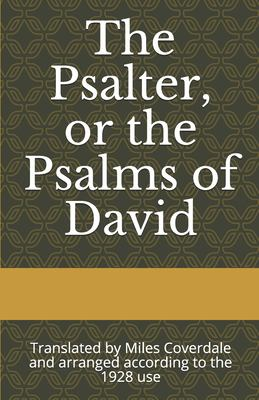 The Psalter, or the Psalms of David: Translated by Miles Coverdale and arranged according to the 1928 use
