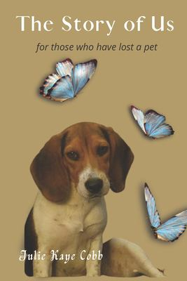 The Story of Us: A poignant story inspired by true events for anyone who has ever loved and lost a cherished pet