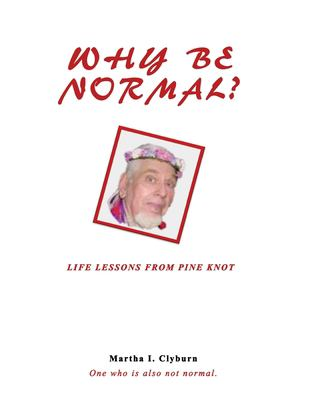 WHY BE NORMAL?: Life Lessons From Pine Knot