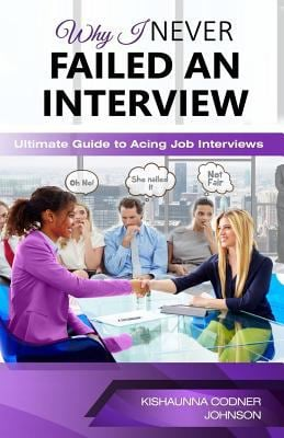 Why I Never Failed An Interview: Ultimate Guide To Acing Job Interviews