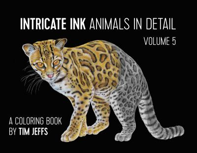 Intricate Ink: Animals in Detail Volume 5, A Coloring Book by Tim Jeffs