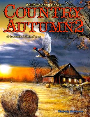 Adult Coloring Books Country Autumn 2: 48 coloring pages of Autumn country scenes, rural landscapes and farm scenes with barns, farm animals, gardens,