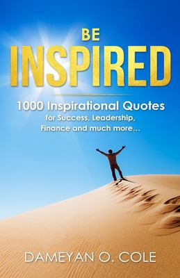 Be Inspired: 1000 Inspirational Quotes for Success, Leadership,  Finance and much more
