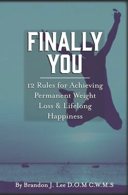 Finally You: 12 Rules for Achieving Permanent Weight Loss and Lifelong Happiness