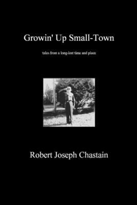 Growin' Up Small-Town: tales from a long-lost time and place