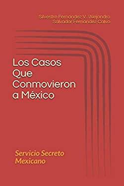 Los Casos Que Conmovieron a Mxico: Servicio Secreto Mexicano (Spanish Edition)