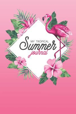 My Tropical Summer Journal: Blank Lined Pink Flamingo Journal For Girls