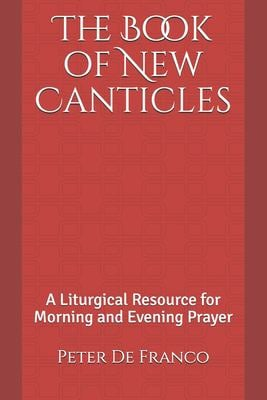 The Book of New Canticles: A Liturgical Resource for Morning and Evening Prayer