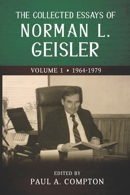 The Collected Essays of Norman L. Geisler: Volume 1: 1964-1979