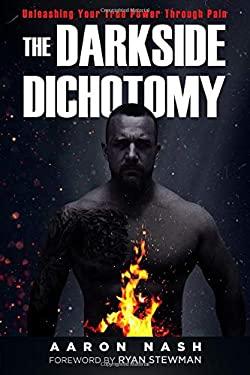 The Darkside Dichotomy: Unleashing Your True Power Through Pain