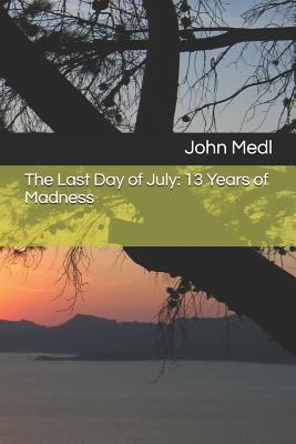 The Last Day of July: 13 Years of Madness