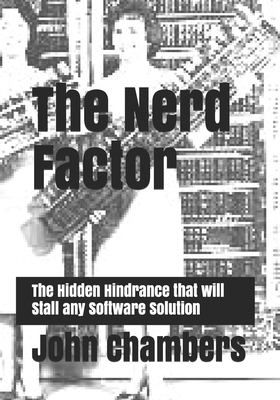 The Nerd Factor: The Hidden Hindrance  that will  Stall any Software Solution