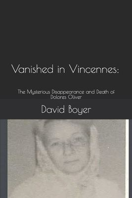 Vanished in Vincennes:: The Mysterious Disappearance and Death of Dolores Oliver