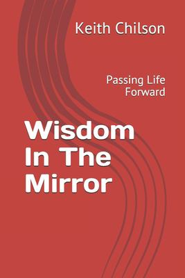 Wisdom In The Mirror: Passing Life Forward