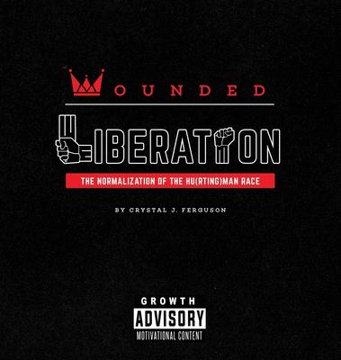 Wounded Liberation: The Normalization of the Hu(rting)man Race