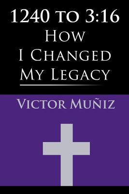 1240 to 3:16: How I Changed My Legacy