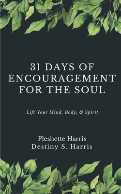 31 Days of Encouragement for the Soul: Lift Your Mind, Body, & Spirit