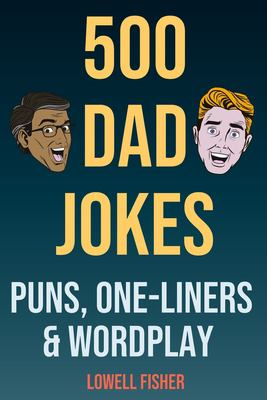 500 Dad Jokes Puns One-Liners and Wordplay: Terribly Good Dad Jokes (Gifts For Dad)