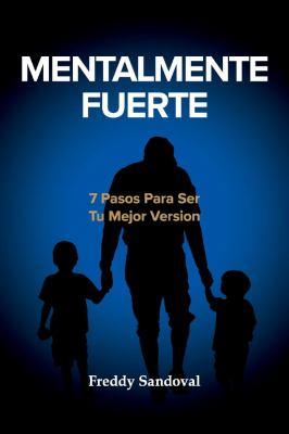 MENTALMENTE FUERTE: 7 PASOS PARA SER TU MEJOR VERSION (Spanish Edition)