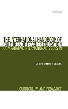 The International Handbook of Cultures of Teacher Education: Comparative International Issues in Curriculum and Pedagogy 9791090365018