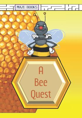 A Bee Quest: A Maze Activity Adventure with Facts about Bees