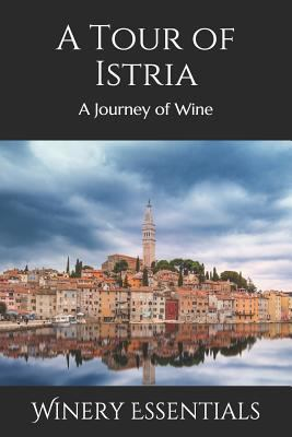 A Tour of Istria: A Journey of Wine