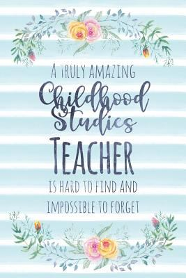 A Truly Amazing Childhood Studies Teacher Is Hard to Find and Impossible to Forget: Blank Lined Notebook for Teachers - Blue Watercolor Floral (A Gift