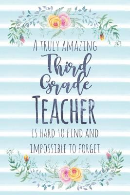 A Truly Amazing Third Grade Teacher Is Hard To Find And Impossible To Forget: Blank Lined Appreciation Notebook for Teachers - Watercolor Floral Blue