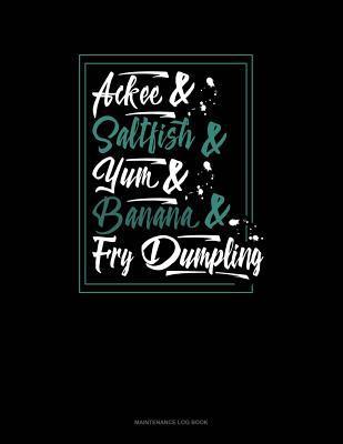 Ackee And Saltfish And Yum And Banana And Fry Dumpling: Maintenance Log Book