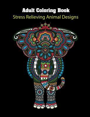 Adult Coloring Book: Stress Relieving Animals Designs