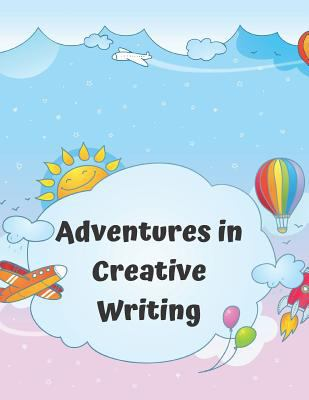 Adventures In Creative Writing: Blank Storybook For Kids With Lines