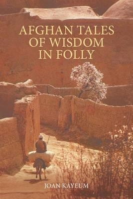 Afghan Tales of Wisdom in Folly: A Book of Afghan Humor Based on Mullah Nasruddin Stories