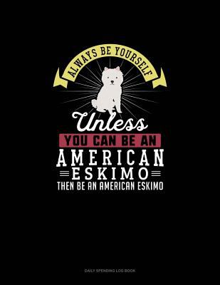 Always Be Yourself Unless You Can Be An American Eskimo Then Be An American Eskimo: 6 Columns Columnar Pad