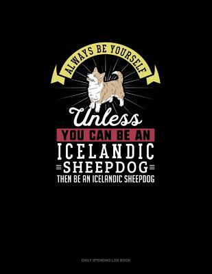 Always Be Yourself Unless You Can Be An Icelandic Sheepdog Then Be An Icelandic Sheepdog: 6 Columns Columnar Pad