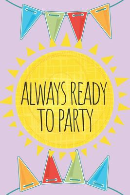 Always Ready To Party Journal: A Blank Lined Notebook Party Favor