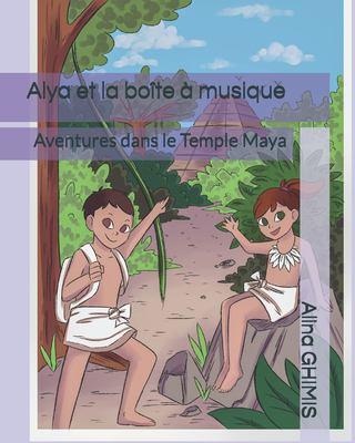 Alya et la bote  musique: Aventures dans le Temple Maya (French Edition)