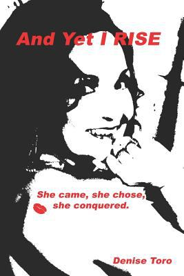 And Yet I RISE: She came, She chose, She Conquered