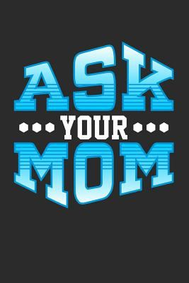 Ask Your Mom: Blank Lined Journal