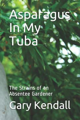 Asparagus In My Tuba: The Strains of an Absentee Gardener