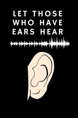 Audiologist Journal: Let Those Who Have Ears Hear, Matthew 11:15 (6 x 9 Lined Notebook, 120 pages)